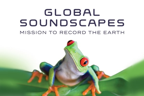 Global Soundscapes: Mission to Record the Earth